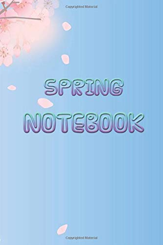 Spring Notebook: Lined Notebook Journal. 120 Pages - Size 6 x 9 multi-purpose journal and writing notes.