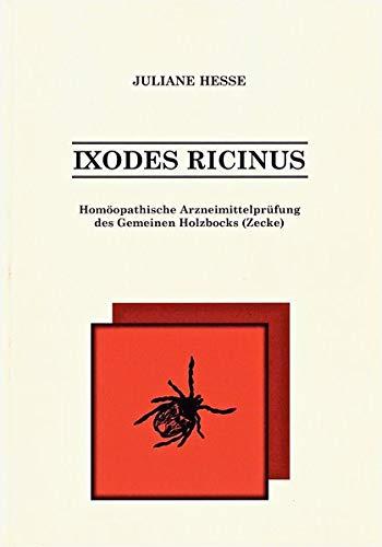 Ixodes ricinus: Homoeopathische Arzneimittelpruefung des Gemeinen Holzbocks (Zecke)