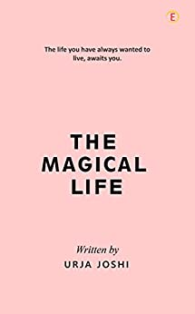 The Magical Life: The Life You Have Always Wanted To Live, Awaits You by [Urja Joshi]