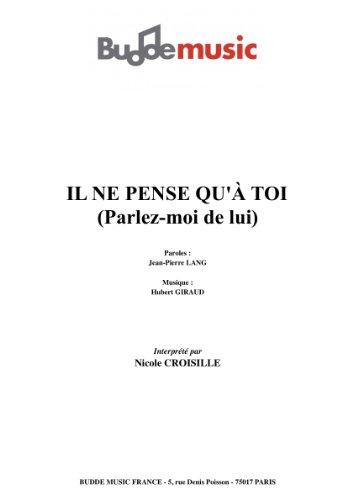 PARLEZ-MOI DE LUI (IL NE PENSE QU\'À TOI )