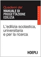 L'edilizia scolastica, universitaria e per la ricerca. Quaderni del manuale di progettazione edilizia