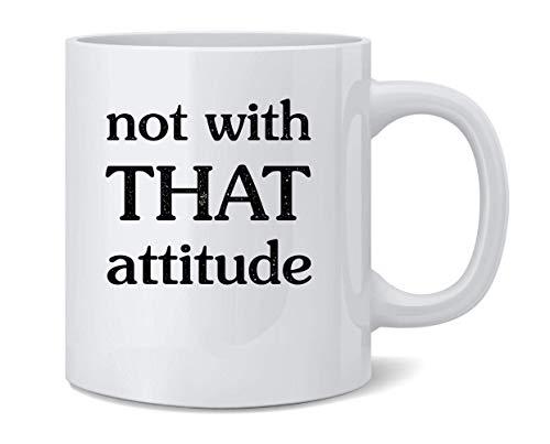 No con esa actitud divertida taza de café de cerámica taza de té divertida novedad regalos para el día de la madre novedad tazas divertidas regalo 11 oz