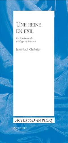 Une reine en exil: Un tombeau de Philippine Bausch (Actes Sud-Papiers)