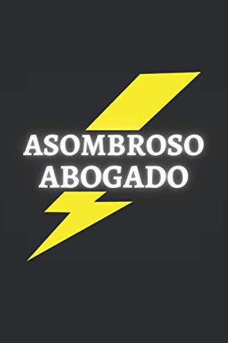 ASOMBROSO ABOGADO: CUADERNO DE NOTAS. LIBRETA DE APUNTES, DIARIO PERSONAL O AGENDA PARA ABOGADOS. REGALO DE CUMPLEAÑOS.