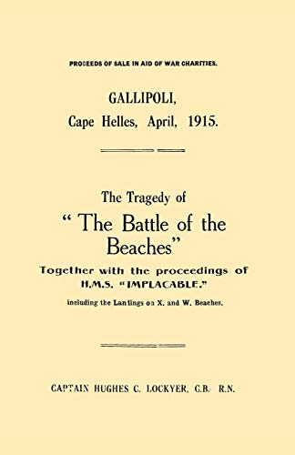 Gallipoli, Cape Helles, April 1915 The Tragedy of