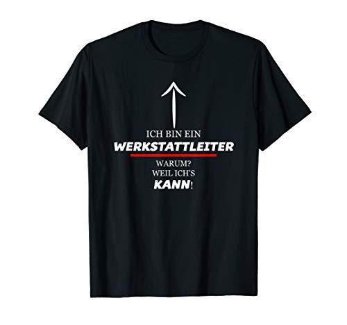 Ich Bin Ein WERKSTATTLEITER - Warum Weil Ich's KANN | Lustig T-Shirt