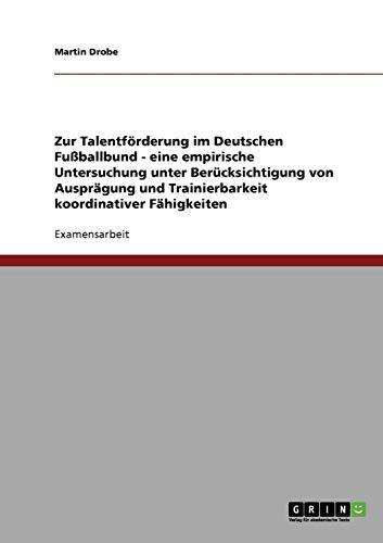 Talentförderung im Deutschen Fußballbund. Ausprägung und Trainierbarkeit koordinativer Fähigkeiten.: Eine empirische Untersuchung