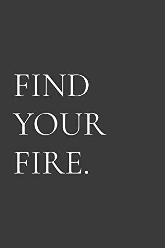 Find Your Fire.: Funny Simple Lined Journal 110 Page, 6x9, Appreciation Thank you Gifts for Employees Sarcastic One Liners About Work