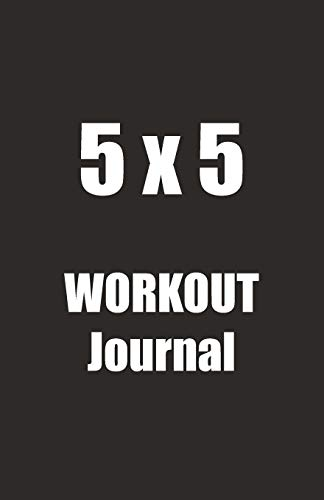 5 x 5 Workout Journal: A Five By Five Workout Routine Tracker Journal And Daily Log 110 Pages