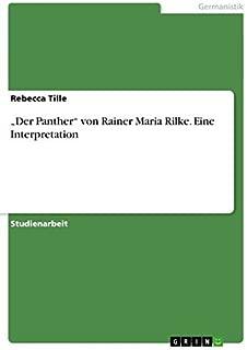 Der Panther von Rainer Maria Rilke. Eine Interpretation by Rebecca Tille (2009-04-28)