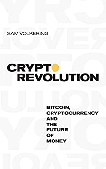 Crypto Revolution: Bitcoin, Cryptocurrency and the Future of Money by [Sam Volkering]