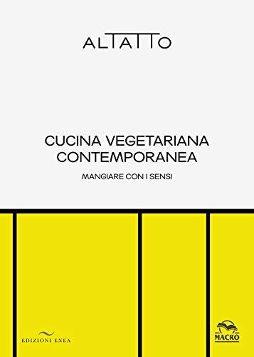 Cucina vegetariana contemporanea. Mangiare con i sensi