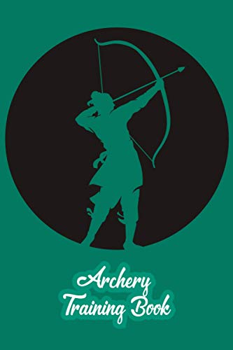Archery Training Book: Beginner's Guide to Traditional Archery,Archery for Beginners, The Complete Guide to Track Your Score,Personal Score Keeping ... Notes, Rounds and Distance, Compact Size