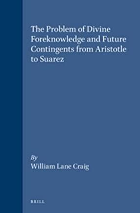 The Problem of Divine Foreknowledge and Future Contingents from Aristotle to Suarez (Brills Studies in Intellectual History) by Professor of Philosophy William Lane Craig(1997-08-01)