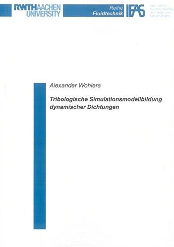 Tribologische Simulationsmodellbildung dynamischer Dichtungen (Reihe Fluidtechnik)