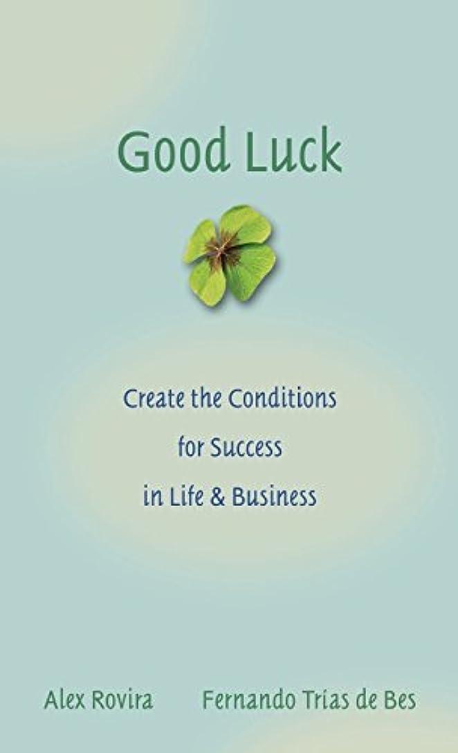 加速度彫る事故Good Luck: Creating the Conditions for Success in Life and Business (English Edition)