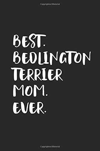 Best Bedlington Terrier Mom Ever: Funny Notebook | Unique Journal For Proud Dog Moms | Dot Grid | 120 Dotted Pages | 6x9 | Journaling Gift Idea For Women & Girls | Individual Note Book, Notepad