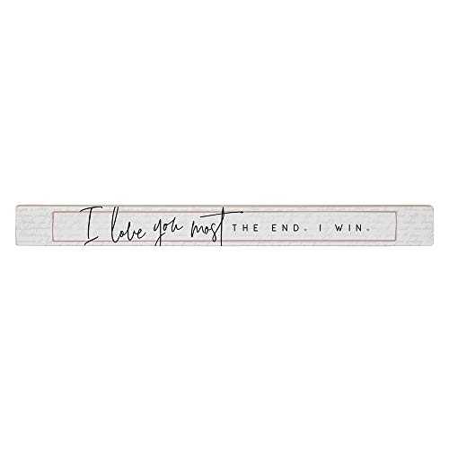 Simply Said, INC Talking Sticks 16' x 1.5' Wood Sign, I Love You The Most. There. I Win TLK1700