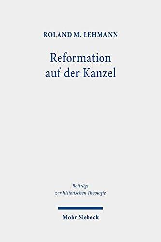 Reformation Auf Der Kanzel: Martin Luther ALS Reiseprediger (Beitrage Zur Historischen Theologie) (G