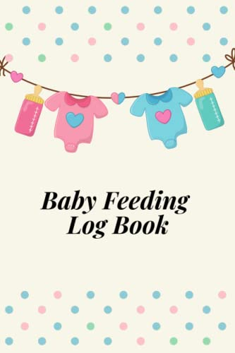 Baby Feeding Log Book: Simple Tracker for Breastfeeding Bottle Feeding Diaper Changes and Sleep for newborns