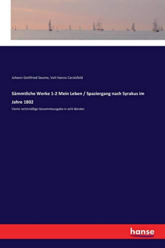 Sämmtliche Werke 1-2 Mein Leben / Spaziergang nach Syrakus im Jahre 1802: Vierte rechtmäßige Gesammtausgabe in acht Bänden