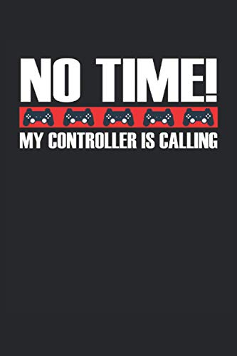 No time my controller is calling: Lined notebook, notebook, diary, ToDo, exercise book, story book (15. 24 x 22. 86 cm; approx. A5) with 120 pages. ... console gamers, PC gamers and gaming fans.
