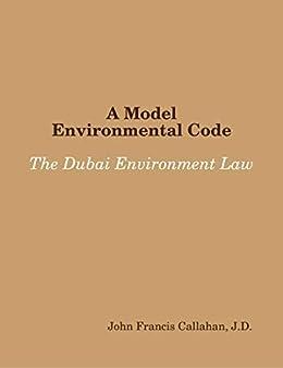 A Model Environmental Code: The Dubai Environment Law by [John F. Callahan, J.D.]