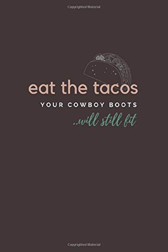Eat the tacos, your cowboy boots will still fit: Funny Taco Notebook Novelty Gift for men ~ Diary for Tacos big fan, Blank Lined Travel Journal to ... Colleagues, Boss, bookkeeper, gentleman