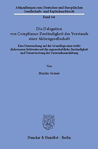 Die Delegation von Compliance-Zuständigkeit des Vorstands einer Aktiengesellschaft.: Eine Untersuchung auf der Grundlage einer strikt dichotomen ... Gesellschafts- und Kapitalmarktrecht)