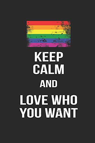 KEEP CALM AND LOVE WHO YOU WANT: Notizbuch Gay Regenbogen Notebook Journal 6x9 lined