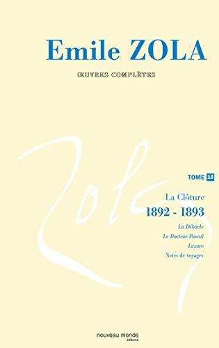 Oeuvres complètes : Tome 15, La clôture des Rougon-Macquart (1892-1893): La clôture (1892-1893)
