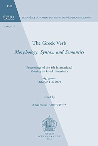 The Greek Verb. Morphology, Syntax, and Semantics: Proceedings of the 8th International Meeting of Greek Linguistics. Agrigento, October 1-3, 2009 ... Cahiers de Linguistique de Louvain (Bcll))