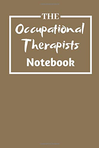 The Occupational Therapist Notebook: Sassy Notebook For The Organised Occupational therapist With Style