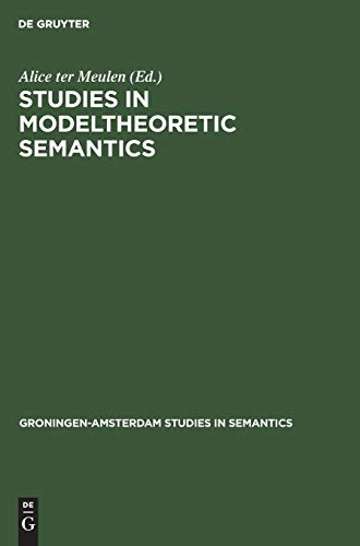 Studies in Modeltheoretic Semantics (Groningen-Amsterdam Studies in Semantics, 1)