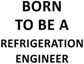 Born To Be A Refrigeration Engineer: Awesome Refrigeration Engineer Notebook, Journal Gift, Diary, Doodle Gift or Notebook | 6 x 9 Compact Size- 109 Blank Lined Pages