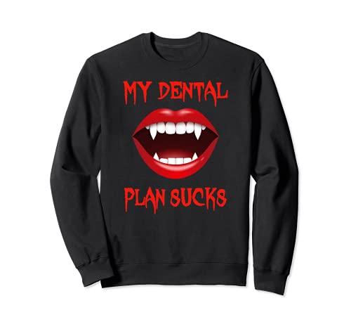 Halloween Vampire My Dental Plan Sucks Scary Fun Sweatshirt