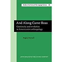 And Along Came Boas: Continuity and revolution in Americanist anthropology (Studies in the History of the Language Sciences)【洋書】 [並行輸入品]