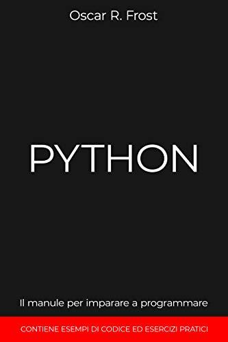 PYTHON : Il manuale per imparare a programmare. Contiene esempi di codice ed esercizi pratici.