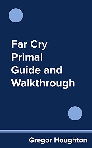 Far Cry Primal Guide and Walkthrough (English Edition)
