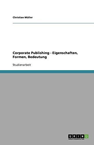 Corporate Publishing - Eigenschaften, Formen, Bedeutung
