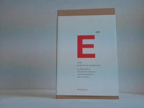 Der Einstein-Komplex: Philosophen, Schriftsteller, Künstler und Wissenschaftler begegnen einem Genie: 99 Philosophen, Schriftsteller, Künstler und Wissenschaftler begegnen einem Genie