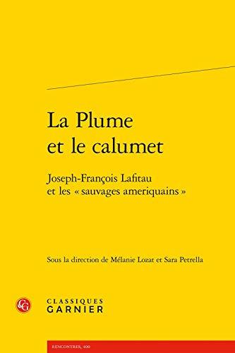La Plume et le calumet : Joseph-François Lafitau et les «sauvages ameriquains»