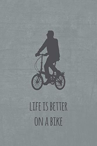 Life is better on a bike: Notizbuch oder Tagebuch für Faltradfahrer und Spezialradfans