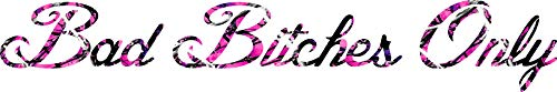 22'' x 4.'' Bad Bitches Only Muddy Girl Camo Decal sticker. Any sticker can be made yeti size to large back glass size