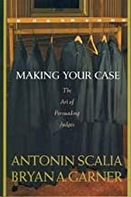 Making Your Case: The Art of Persuading Judges 1st (first) edition