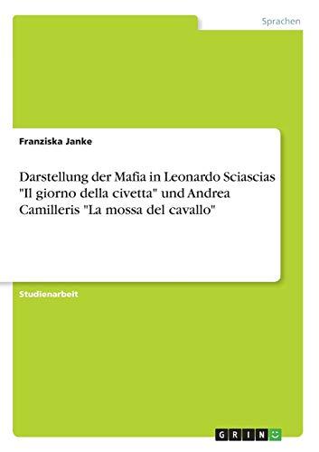 Darstellung der Mafia in Leonardo Sciascias 'Il giorno della civetta' und Andrea Camilleris 'La mossa del cavallo'