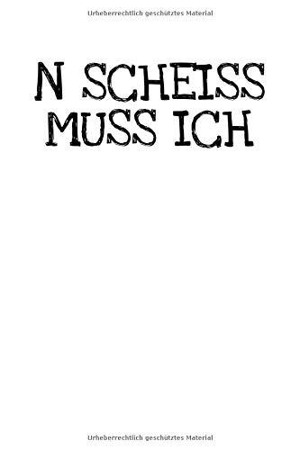 N Scheiss Muss Ich: Notizbuch Journal Tagebuch 100 linierte Seiten | 6x9 Zoll (ca. DIN A5)