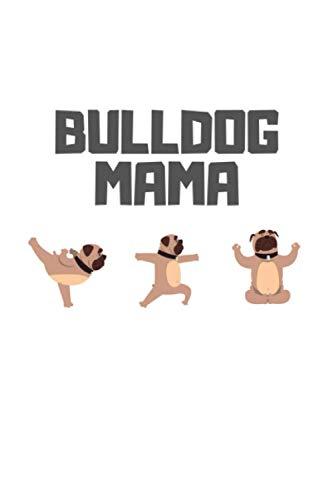Bulldog Mama: Yoga Journal Notebook Log Book | Bulldog Lover Gifts For Men And Women | Yoga Fitness Journal For Beginners