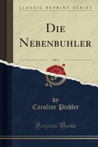 Die Nebenbuhler, Vol. 1 (Classic Reprint)