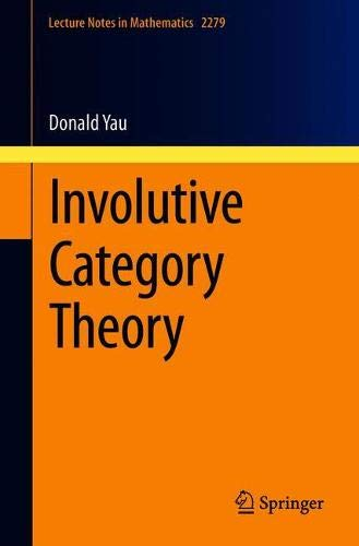 Involutive Category Theory (Lecture Notes in Mathematics, 2279)